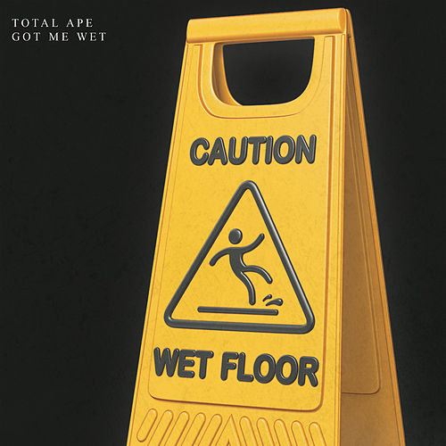 Got Me Wet by Total Ape
