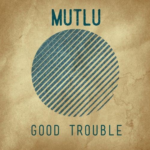 Good Trouble de Mutlu