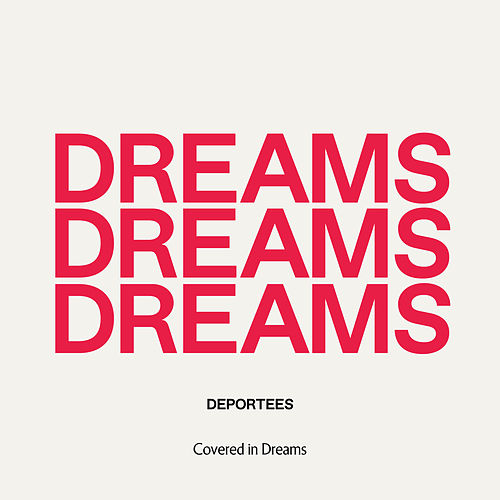 Covered In Dreams by Deportees