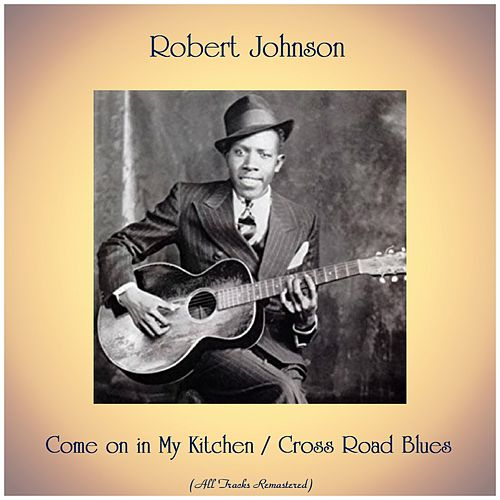 Come on in My Kitchen / Cross Road Blues (All Tracks Remastered) by Robert Johnson