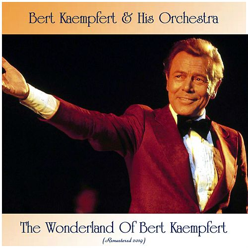 The Wonderland Of Bert Kaempfert (Remastered 2019) by Bert Kaempfert