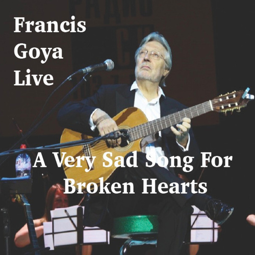 A Very Sad Song for Broken Hearts - Single (Live) von Francis Goya