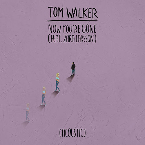 Now You're Gone (feat. Zara Larsson) (Acoustic) de Tom Walker