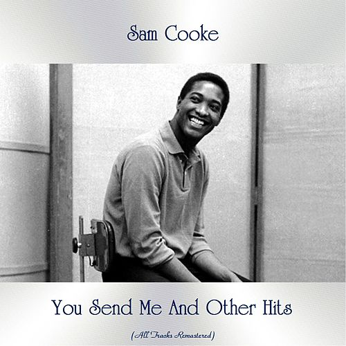 You Send Me And Other Hits (All Tracks Remastered) by Sam Cooke