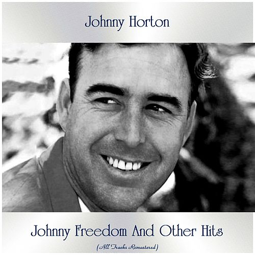 Johnny Freedom And Other Hits (All Tracks Remastered) by Johnny Horton