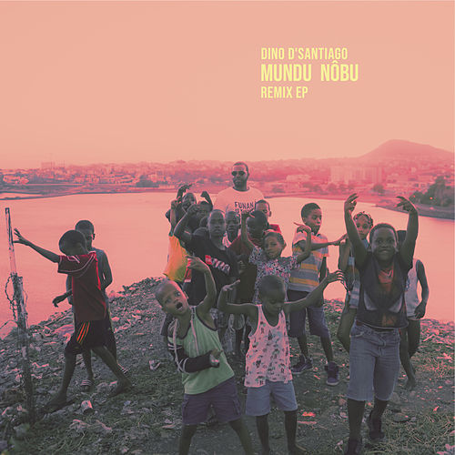 Mundu Nôbu Remix EP by Dino d'Santiago