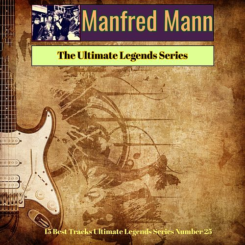 Manfred Mann - The Ultimate Legends Series (15 Best Tracks Ultimate Legends Series Number 25) by Manfred Mann