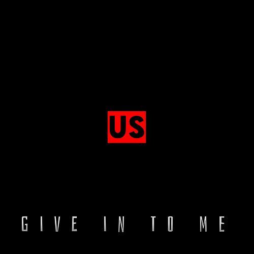 Give in to Me by Us