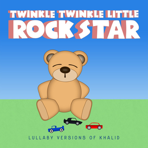 Lullaby Versions of Khalid de Twinkle Twinkle Little Rock Star
