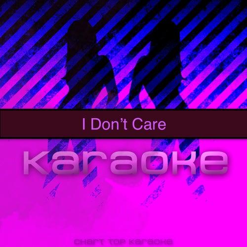 I Don't Care (Originally Performed by Ed Sheeran and Justin Bieber) (Karaoke Version) de Chart Topping Karaoke (1)