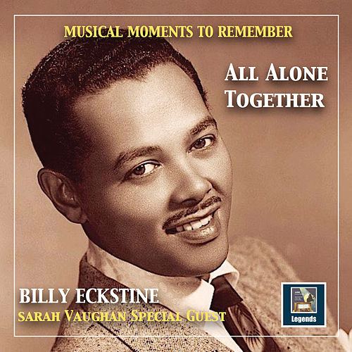 Musical Moments to remember: Billy Eckstine - 'All alone together' (2019 Remaster) by Various Artists