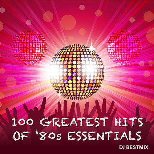 100 Greatest Hits Of '80s Essentials by DJ BestMix