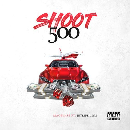 Shoot 500 (feat. JetLife Cali) by Macblast