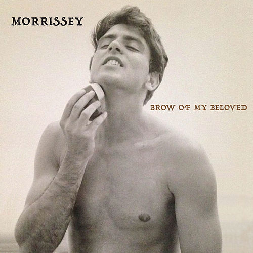 Brow of My Beloved by Morrissey