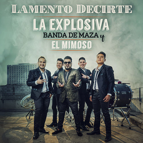 Lamento Decirte by La Explosiva Banda De Maza