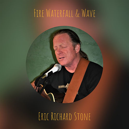 Fire Waterfall & Wave (Stone Cottage Sessions - Live) de Eric Richard Stone