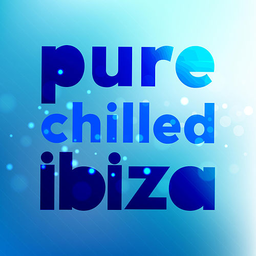 Pure Chilled Ibiza by Various Artists