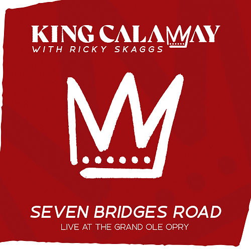 Seven Bridges Road (with Ricky Skaggs) (Live at The Grand Ole Opry) by King Calaway