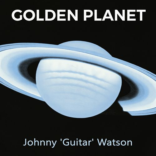 Golden Planet de Johnny 'Guitar' Watson