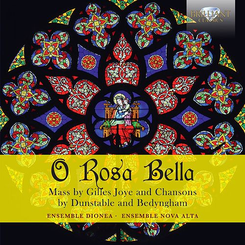 O Rosa Bella: Mass by Gilles Joye and chansons by Dunstable and Bedyngham by Ensemble Dionea