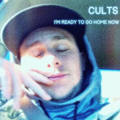 I'm Ready to Go Home Now by Cults