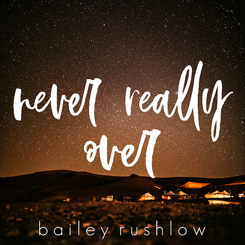 Never Really Over (Acoustic) by Bailey Rushlow