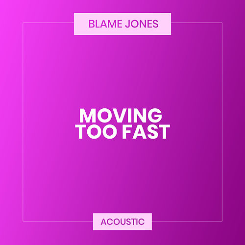 Movin' Too Fast (Acoustic) van Blame Jones