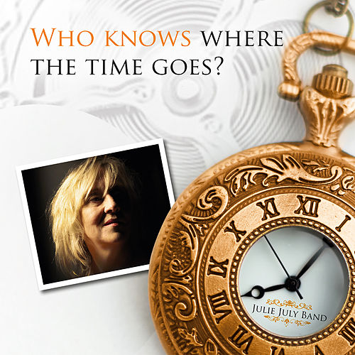 Who Knows Where the Time Goes? by Julie July Band