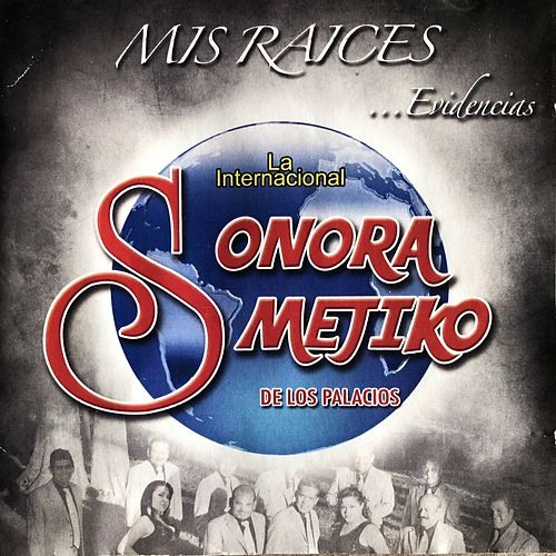 Mis Raíces, Evidencias by Sonora Mejiko