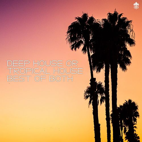 Deep House or Tropical House | Best of Both by Various Artists