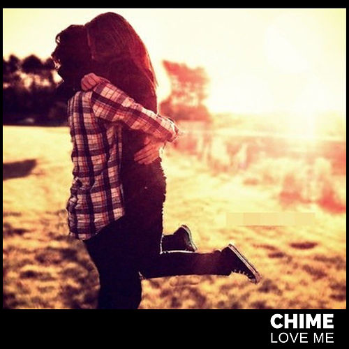 Love Me by Chime