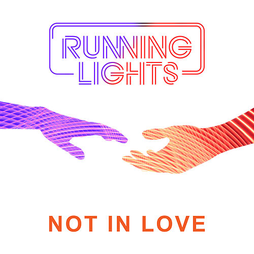 Not In Love by Running Lights