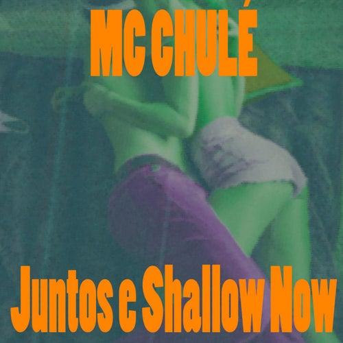Juntos e Shallow Now de MC Chulé
