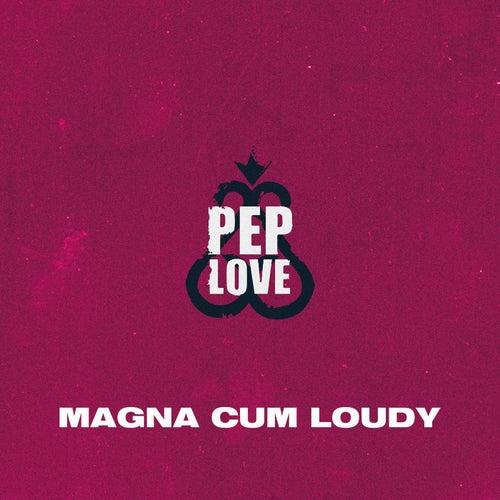 Magna Cum Loudy by Pep Love