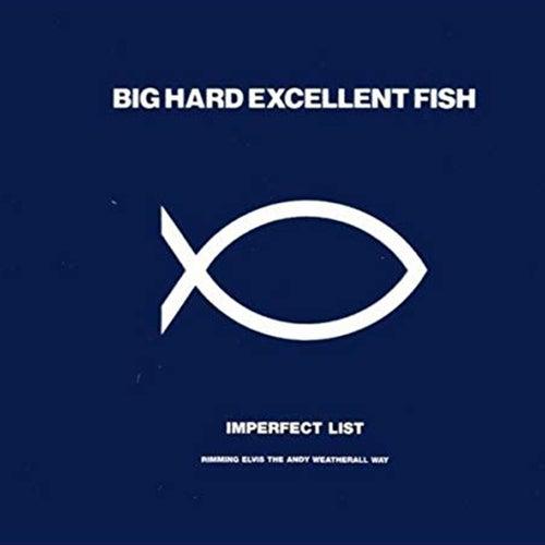Imperfect List de Big Hard Excellent Fish