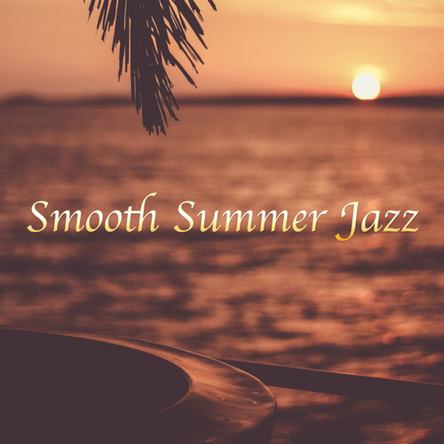 Smooth Summer Jazz by Various Artists