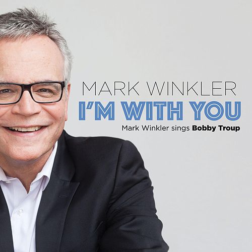I'm with You: Mark Winkler Sings Bobby Troup de Mark Winkler