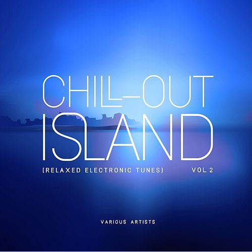 Chill out Island (Relaxed Electronic Tunes), Vol. 2 by Various Artists