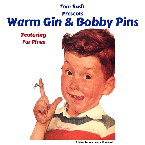 Warm Gin & Bobby Pins (feat. Far Pines) by Tom Rush