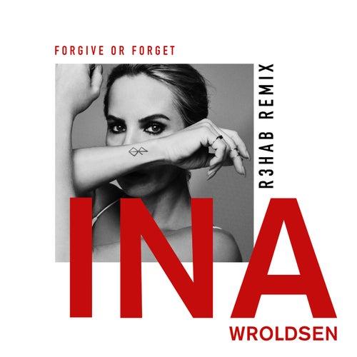 Forgive or Forget (R3HAB Remix) von Ina Wroldsen