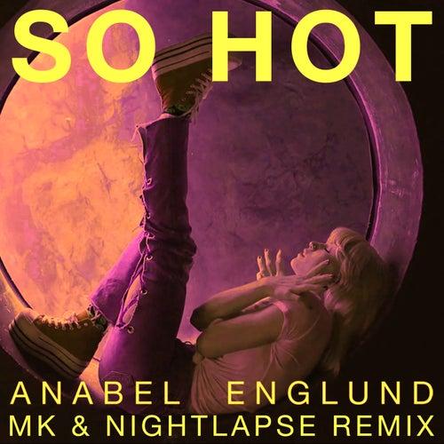So Hot (MK x Nightlapse Remix) by Anabel Englund