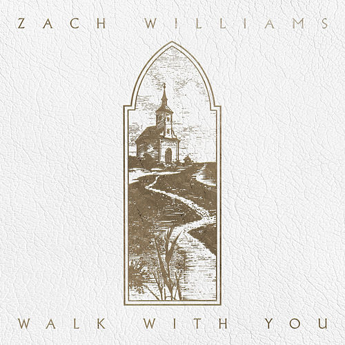 Walk with You by Zach Williams