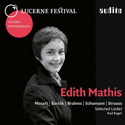 Lucerne Festival Historic Performances: Edith Mathis (Edith Mathis sings selected Lieder by Mozart, Bartók, Brahms, Schumann & Strauss) de Edith Mathis
