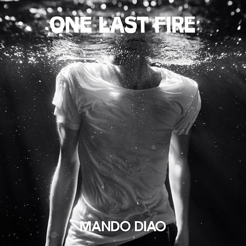 One Last Fire by Mando Diao