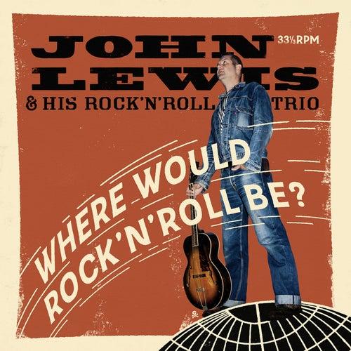 Where Would Rock'n'roll Be? von John Lewis