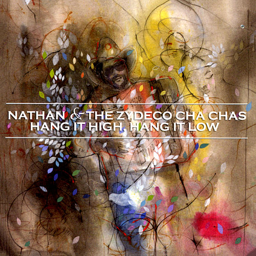 Hang It High, Hang It Low by Nathan & The Zydeco Cha Chas