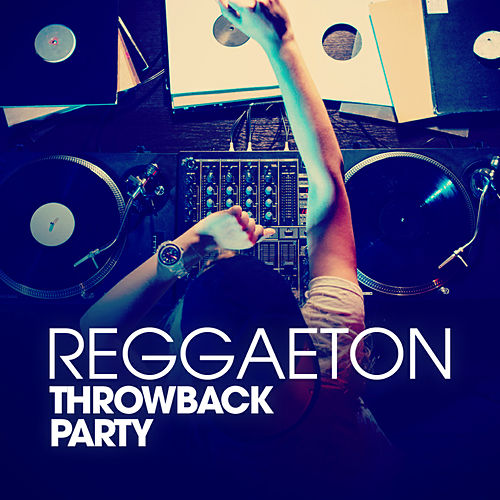 Reggaeton Throwback Party by Various Artists