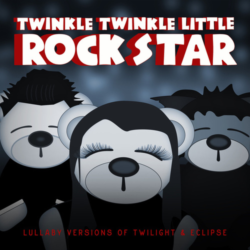Lullaby Versions of Twilight & Eclipse by Twinkle Twinkle Little Rock Star