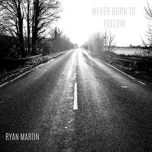Never Born to Follow by Ryan Martin