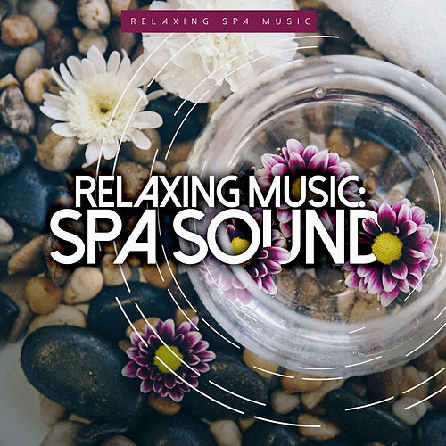 Relaxing Music: Spa Sound by Relaxing Spa Music